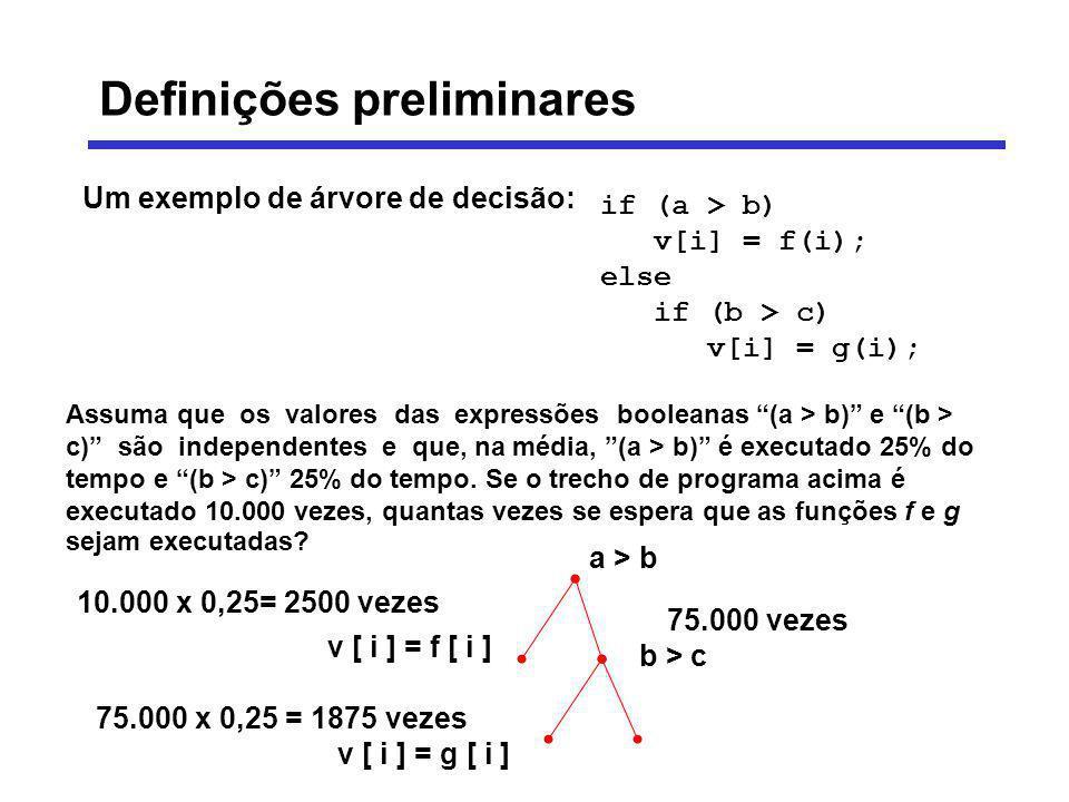 if (a > b) v[i] = f(i); else if (b > c) v[i] = g(i); Assuma que os valores das expressões booleanas (a > b) e (b > c) são independentes e que, na médi