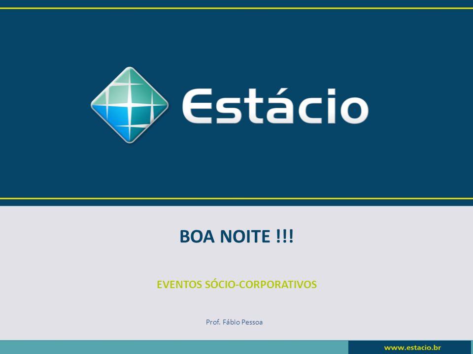 BOA NOITE !!! EVENTOS SÓCIO-CORPORATIVOS Prof. Fábio Pessoa