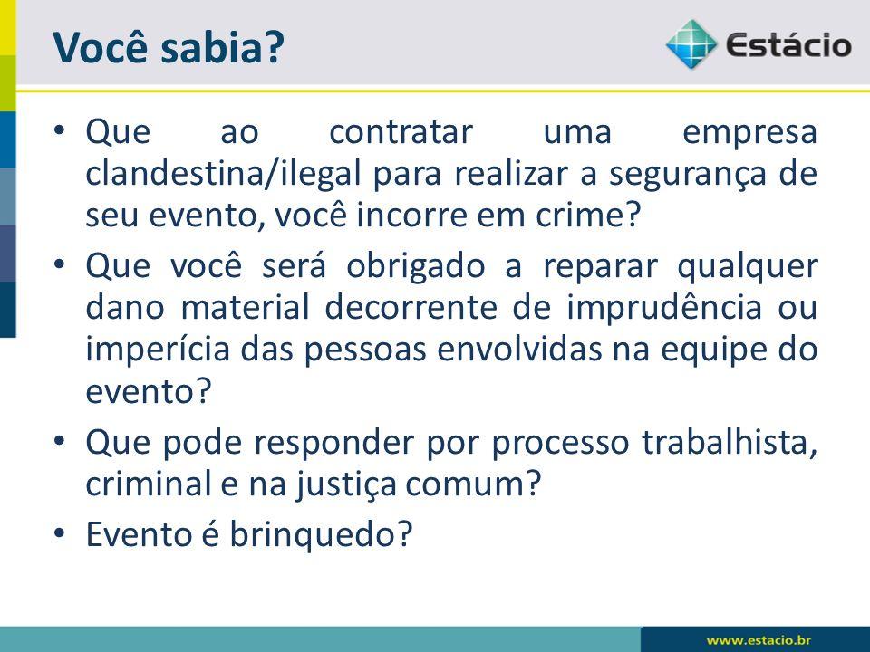 Que ao contratar uma empresa clandestina/ilegal para realizar a segurança de seu evento, você incorre em crime.