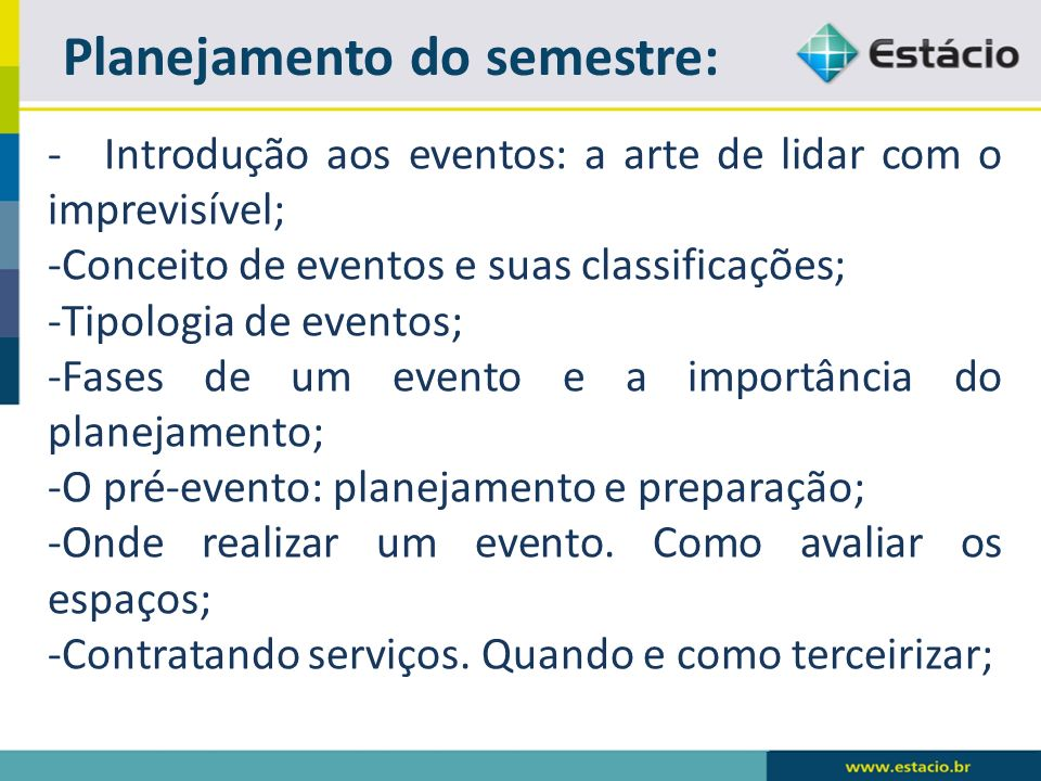 Planejamento do semestre: - Introdução aos eventos: a arte de lidar com o imprevisível; -Conceito de eventos e suas classificações; -Tipologia de eventos; -Fases de um evento e a importância do planejamento; -O pré-evento: planejamento e preparação; -Onde realizar um evento.