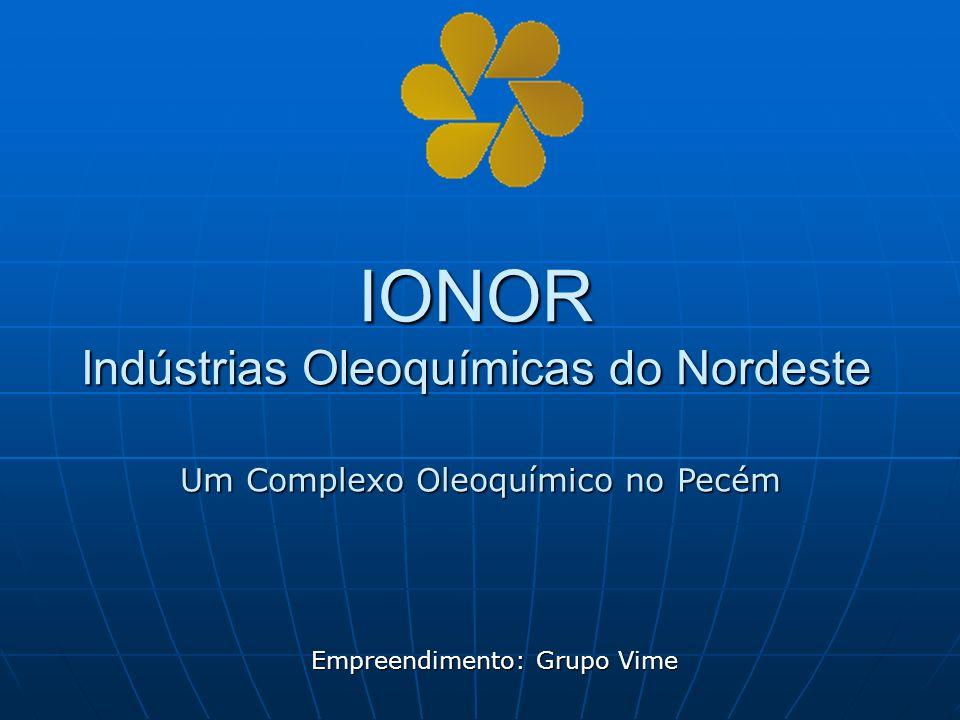 IONOR Indústrias Oleoquímicas do Nordeste Empreendimento: Grupo Vime Um Complexo Oleoquímico no Pecém