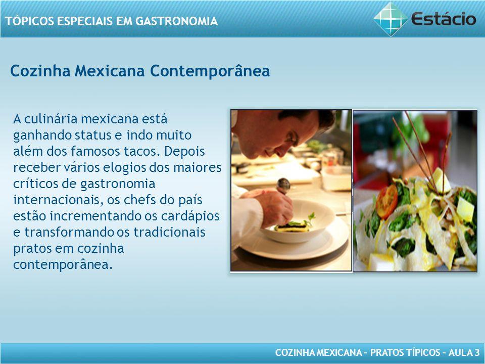COZINHA MEXICANA – PRATOS TÍPICOS – AULA 3 TÓPICOS ESPECIAIS EM GASTRONOMIA Cozinha Mexicana Contemporânea MODELO DE MOLDURA PARA IMAGEM COM ORIENTAÇÃ
