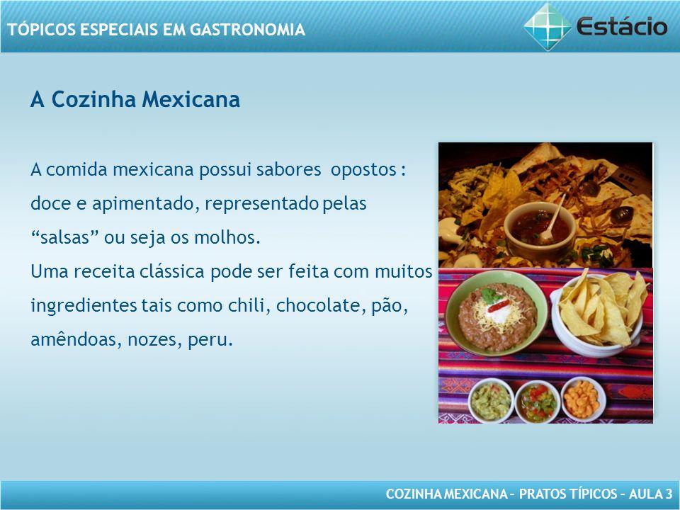 COZINHA MEXICANA – PRATOS TÍPICOS – AULA 3 TÓPICOS ESPECIAIS EM GASTRONOMIA Cozinha Mexicana A verdadeira Cozinha Mexicana vai muito além do chile: -O sabor único do abacate -O frescor dos molhos -A diversidade de frutos do mar -Os tamales doces e salgados -Todos esses sabores são sinônimo de MÉXICO MODELO DE MOLDURA PARA IMAGEM COM ORIENTAÇÃO VERTICAL