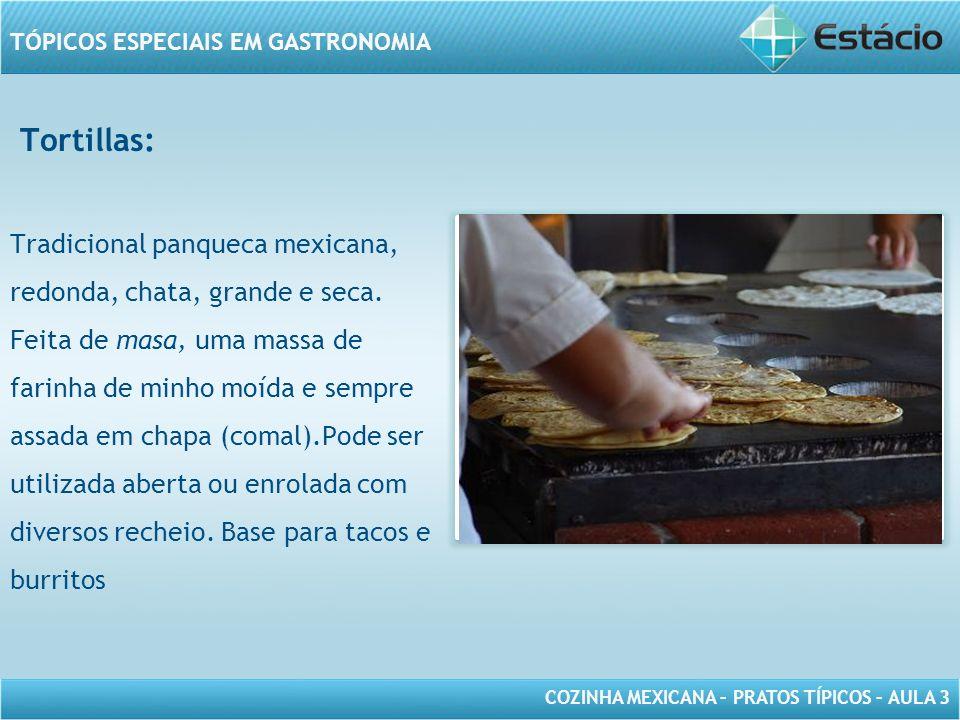 COZINHA MEXICANA – PRATOS TÍPICOS – AULA 3 TÓPICOS ESPECIAIS EM GASTRONOMIA Tortillas: MODELO DE MOLDURA PARA IMAGEM COM ORIENTAÇÃO HORIZONTAL Tradici