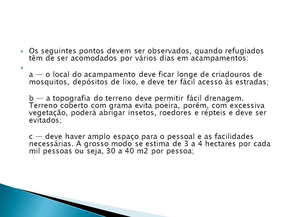 Os seguintes pontos devem ser observados, quando refugiados têm de ser acomodados por vários dias em acampamentos: a o local do acampamento deve ficar