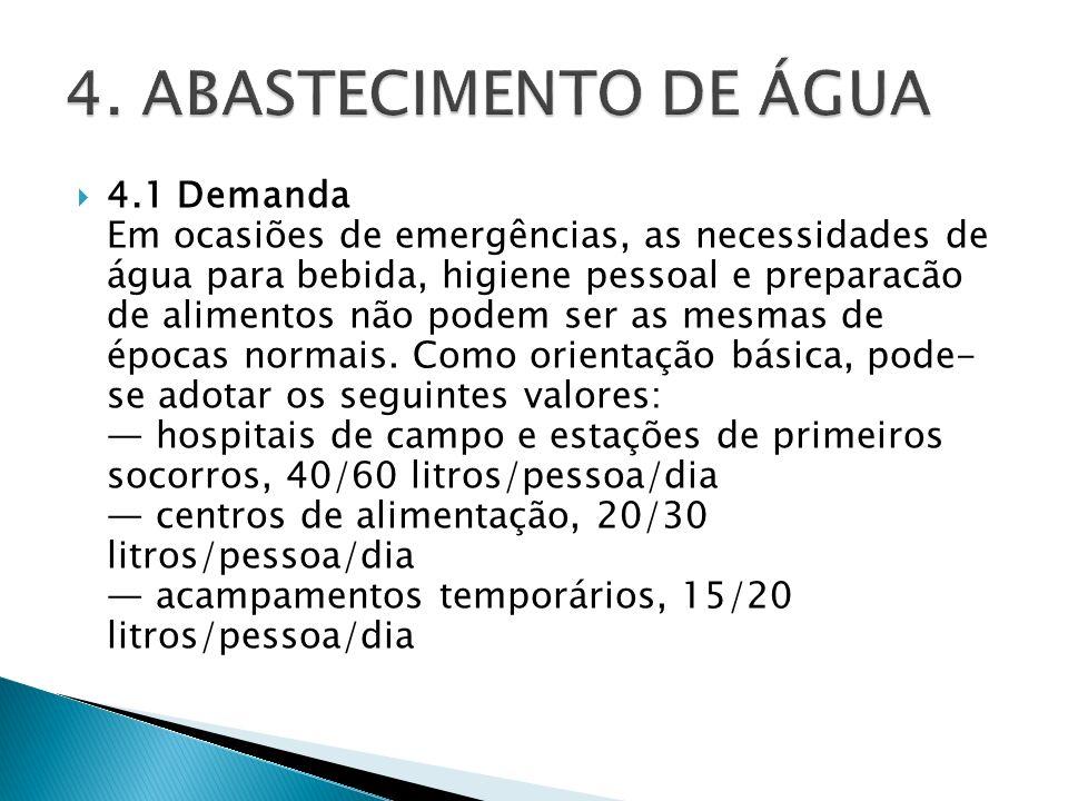 4.1 Demanda Em ocasiões de emergências, as necessidades de água para bebida, higiene pessoal e preparacão de alimentos não podem ser as mesmas de époc