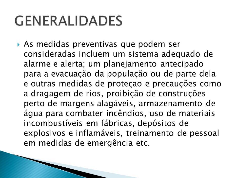 As medidas preventivas que podem ser consideradas incluem um sistema adequado de alarme e alerta; um planejamento antecipado para a evacuação da popul
