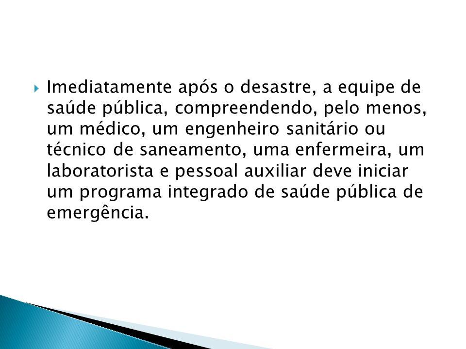 Imediatamente após o desastre, a equipe de saúde pública, compreendendo, pelo menos, um médico, um engenheiro sanitário ou técnico de saneamento, uma