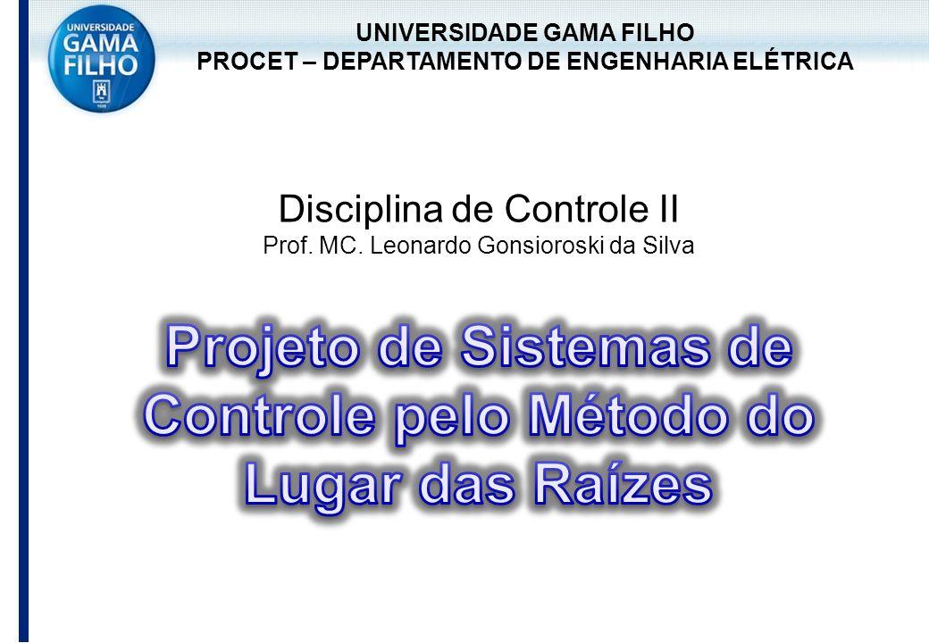 UNIVERSIDADE GAMA FILHO PROCET – DEPARTAMENTO DE ENGENHARIA ELÉTRICA Disciplina de Controle II Prof. MC. Leonardo Gonsioroski da Silva