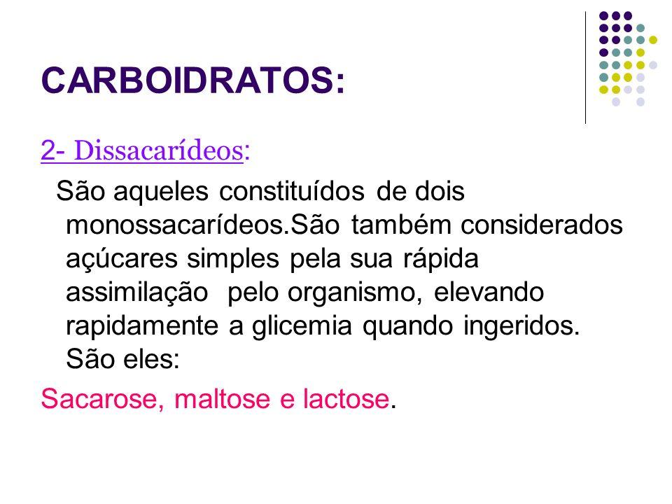 CARBOIDRATOS: 2- Dissacarídeos : São aqueles constituídos de dois monossacarídeos.São também considerados açúcares simples pela sua rápida assimilação