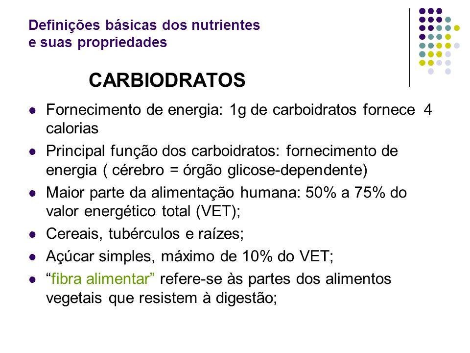 Definições básicas dos nutrientes e suas propriedades CARBIODRATOS Fornecimento de energia: 1g de carboidratos fornece 4 calorias Principal função dos