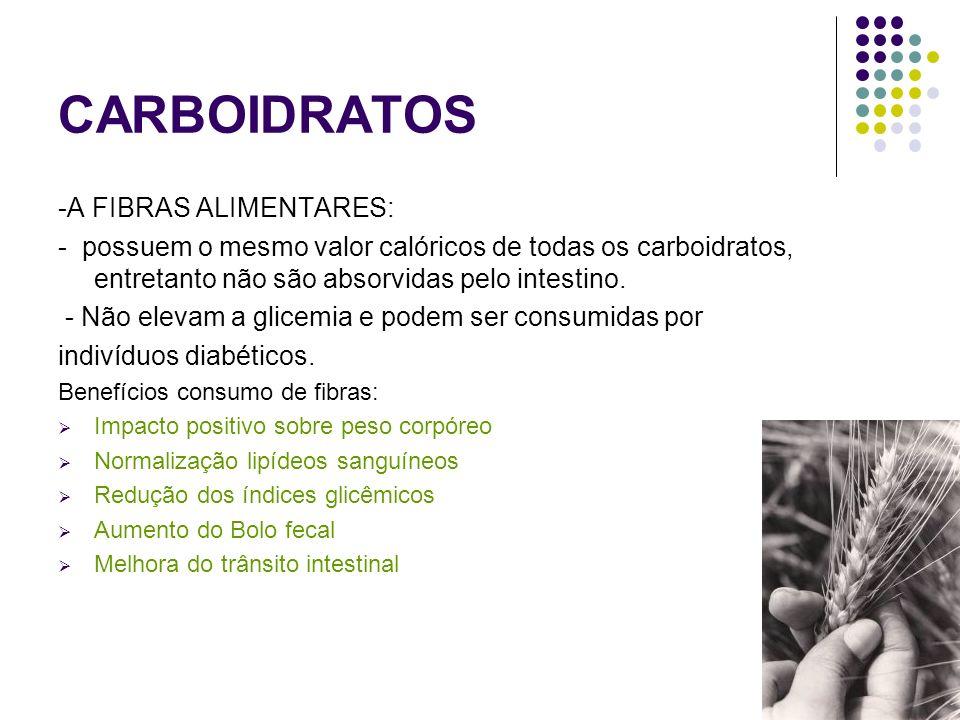 CARBOIDRATOS -A FIBRAS ALIMENTARES: - possuem o mesmo valor calóricos de todas os carboidratos, entretanto não são absorvidas pelo intestino. - Não el