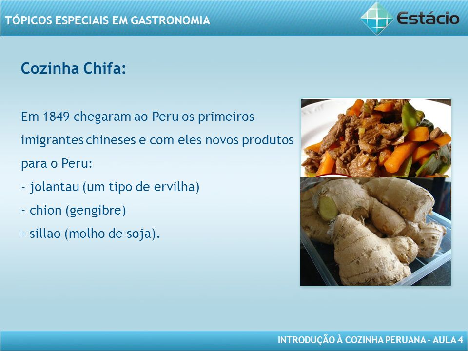 INTRODUÇÃO À COZINHA PERUANA – AULA 4 TÓPICOS ESPECIAIS EM GASTRONOMIA Cozinha Chifa: Em 1849 chegaram ao Peru os primeiros imigrantes chineses e com