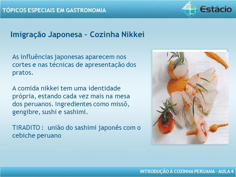 INTRODUÇÃO À COZINHA PERUANA – AULA 4 TÓPICOS ESPECIAIS EM GASTRONOMIA Imigração Japonesa – Cozinha Nikkei MODELO DE MOLDURA PARA IMAGEM COM ORIENTAÇÃO VERTICAL As influências japonesas aparecem nos cortes e nas técnicas de apresentação dos pratos.