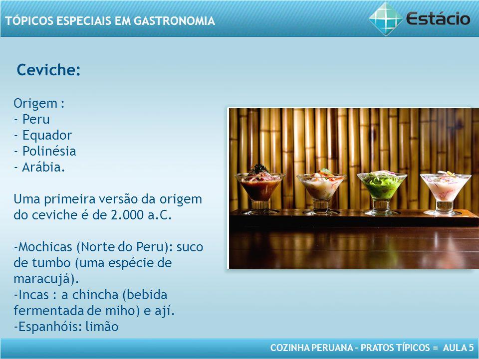 COZINHA PERUANA – PRATOS TÍPICOS = AULA 5 TÓPICOS ESPECIAIS EM GASTRONOMIA Ceviche: MODELO DE MOLDURA PARA IMAGEM COM ORIENTAÇÃO HORIZONTAL Origem : -