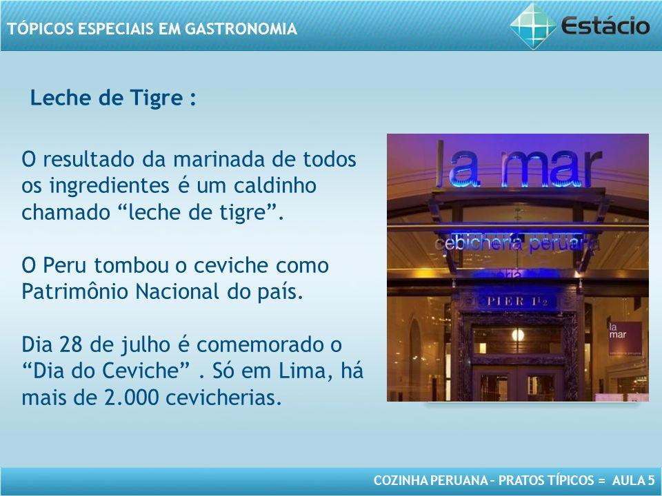 COZINHA PERUANA – PRATOS TÍPICOS = AULA 5 TÓPICOS ESPECIAIS EM GASTRONOMIA MODELO DE MOLDURA PARA IMAGEM COM ORIENTAÇÃO VERTICAL Leche de Tigre : O resultado da marinada de todos os ingredientes é um caldinho chamado leche de tigre.