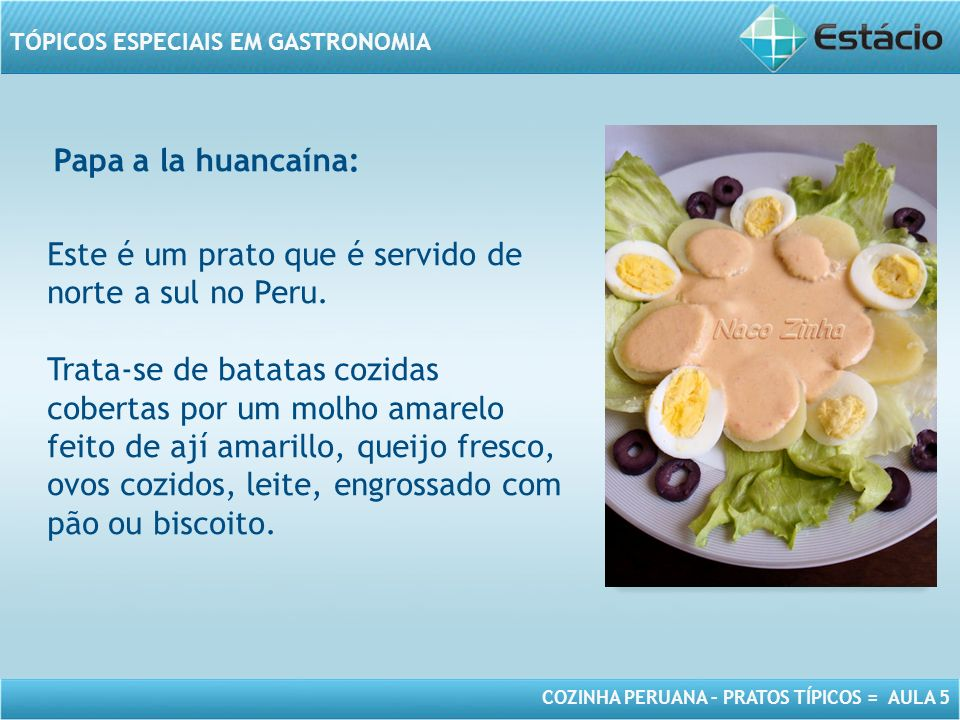 COZINHA PERUANA – PRATOS TÍPICOS = AULA 5 TÓPICOS ESPECIAIS EM GASTRONOMIA MODELO DE MOLDURA PARA IMAGEM COM ORIENTAÇÃO VERTICAL Este é um prato que é servido de norte a sul no Peru.