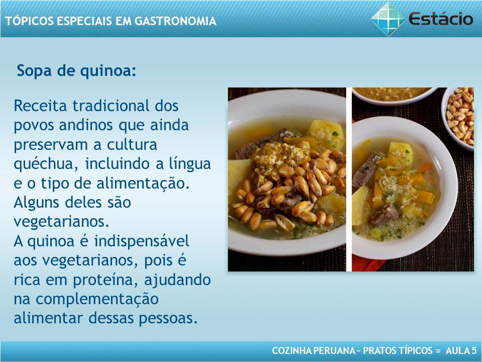 COZINHA PERUANA – PRATOS TÍPICOS = AULA 5 TÓPICOS ESPECIAIS EM GASTRONOMIA Sopa de quinoa: MODELO DE MOLDURA PARA IMAGEM COM ORIENTAÇÃO HORIZONTAL Receita tradicional dos povos andinos que ainda preservam a cultura quéchua, incluindo a língua e o tipo de alimentação.