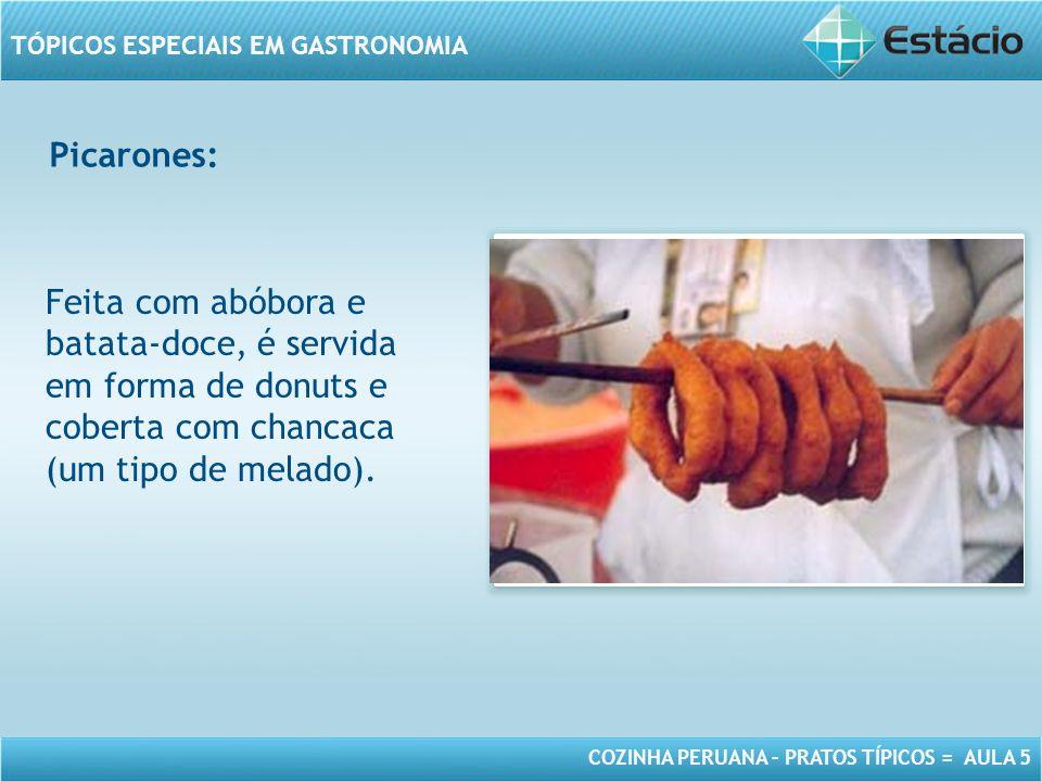 COZINHA PERUANA – PRATOS TÍPICOS = AULA 5 TÓPICOS ESPECIAIS EM GASTRONOMIA Picarones: MODELO DE MOLDURA PARA IMAGEM COM ORIENTAÇÃO HORIZONTAL Feita com abóbora e batata-doce, é servida em forma de donuts e coberta com chancaca (um tipo de melado).