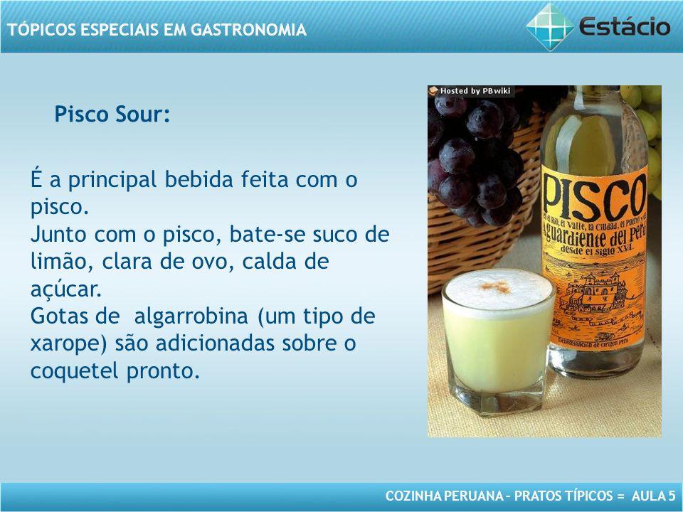 COZINHA PERUANA – PRATOS TÍPICOS = AULA 5 TÓPICOS ESPECIAIS EM GASTRONOMIA MODELO DE MOLDURA PARA IMAGEM COM ORIENTAÇÃO VERTICAL É a principal bebida feita com o pisco.