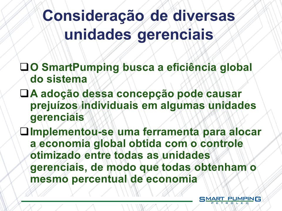 Consideração de diversas unidades gerenciais O SmartPumping busca a eficiência global do sistema A adoção dessa concepção pode causar prejuízos indivi
