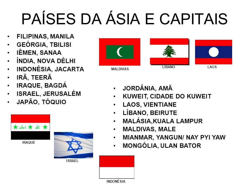 FILIPINAS, MANILA GEÓRGIA, TBILISI IÊMEN, SANAA ÍNDIA, NOVA DÉLHI INDONÉSIA, JACARTA IRÃ, TEERÃ IRAQUE, BAGDÁ ISRAEL, JERUSALÉM JAPÃO, TÓQUIO PAÍSES D