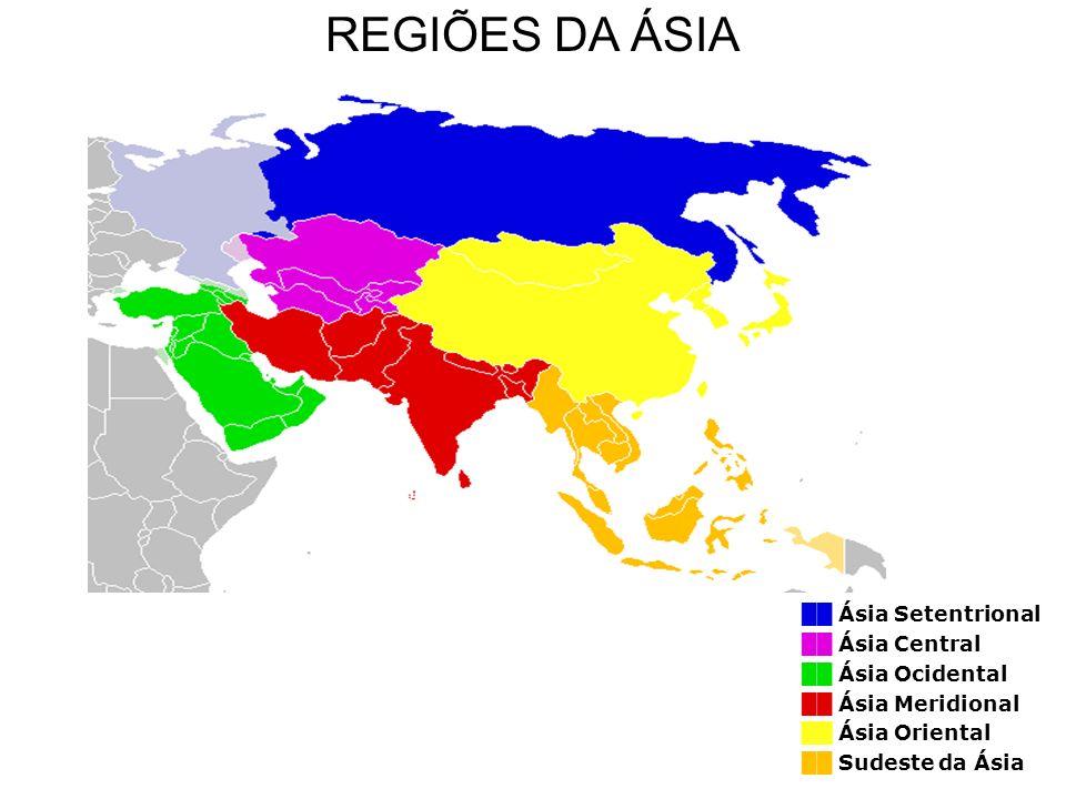 Ásia Setentrional Ásia Central Ásia Ocidental Ásia Meridional Ásia Oriental Sudeste da Ásia REGIÕES DA ÁSIA