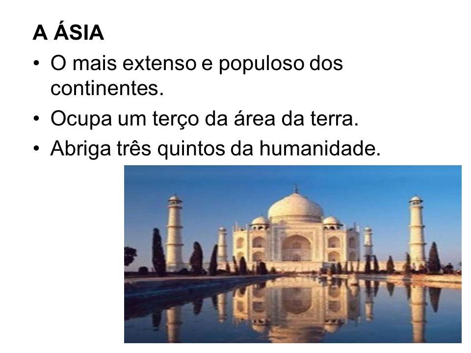 A ÁSIA O mais extenso e populoso dos continentes. Ocupa um terço da área da terra. Abriga três quintos da humanidade.