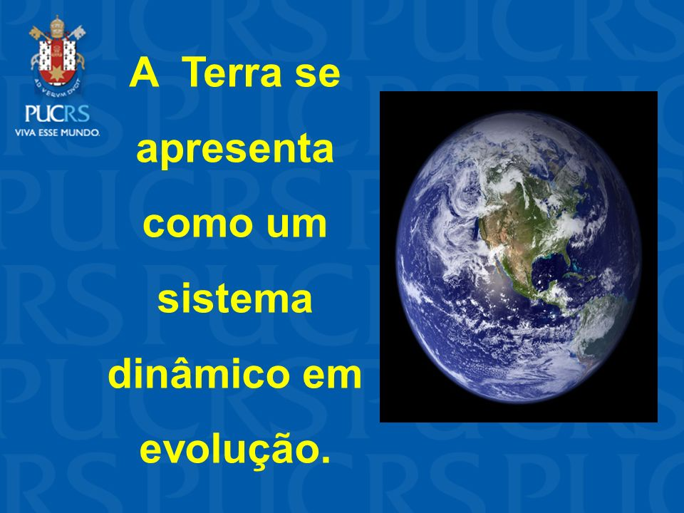 A Terra se apresenta como um sistema dinâmico em evolução.