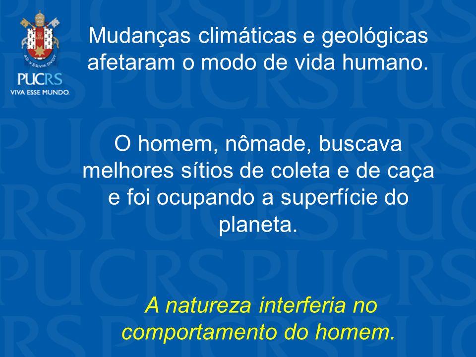 Mudanças climáticas e geológicas afetaram o modo de vida humano. O homem, nômade, buscava melhores sítios de coleta e de caça e foi ocupando a superfí