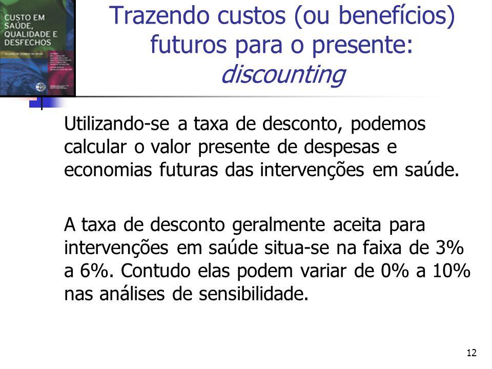 12 Utilizando-se a taxa de desconto, podemos calcular o valor presente de despesas e economias futuras das intervenções em saúde.