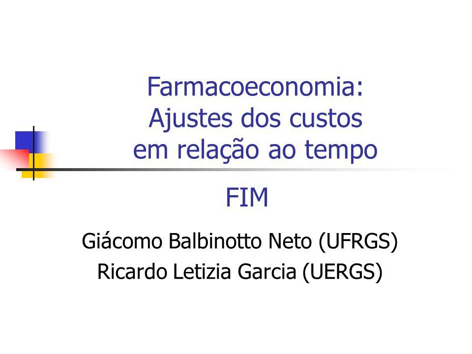 FIM Giácomo Balbinotto Neto (UFRGS) Ricardo Letizia Garcia (UERGS) Farmacoeconomia: Ajustes dos custos em relação ao tempo