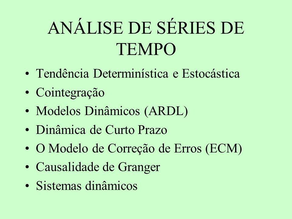ANÁLISE DE SÉRIES DE TEMPO Tendência Determinística e Estocástica Cointegração Modelos Dinâmicos (ARDL) Dinâmica de Curto Prazo O Modelo de Correção d