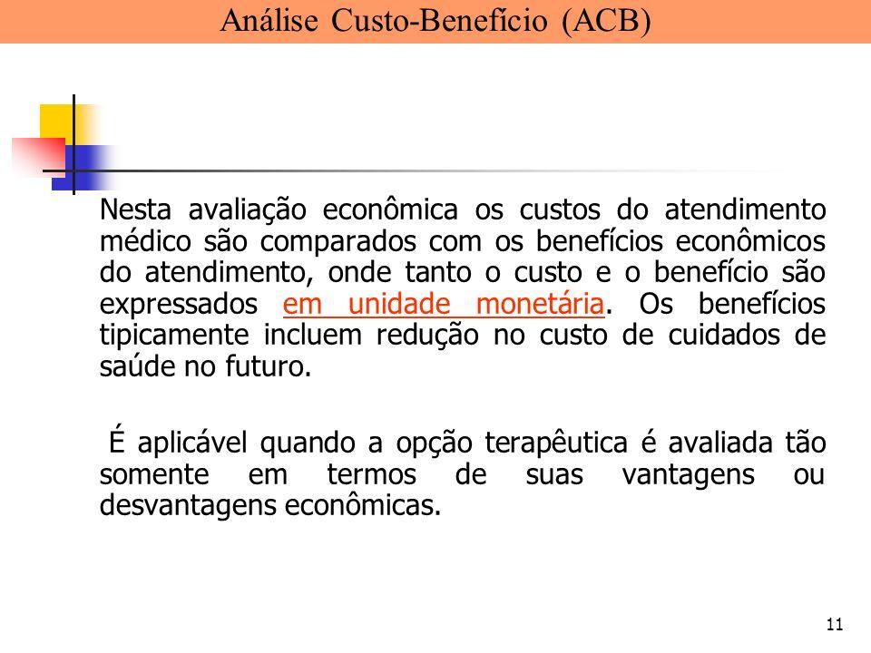 11 Nesta avaliação econômica os custos do atendimento médico são comparados com os benefícios econômicos do atendimento, onde tanto o custo e o benefí