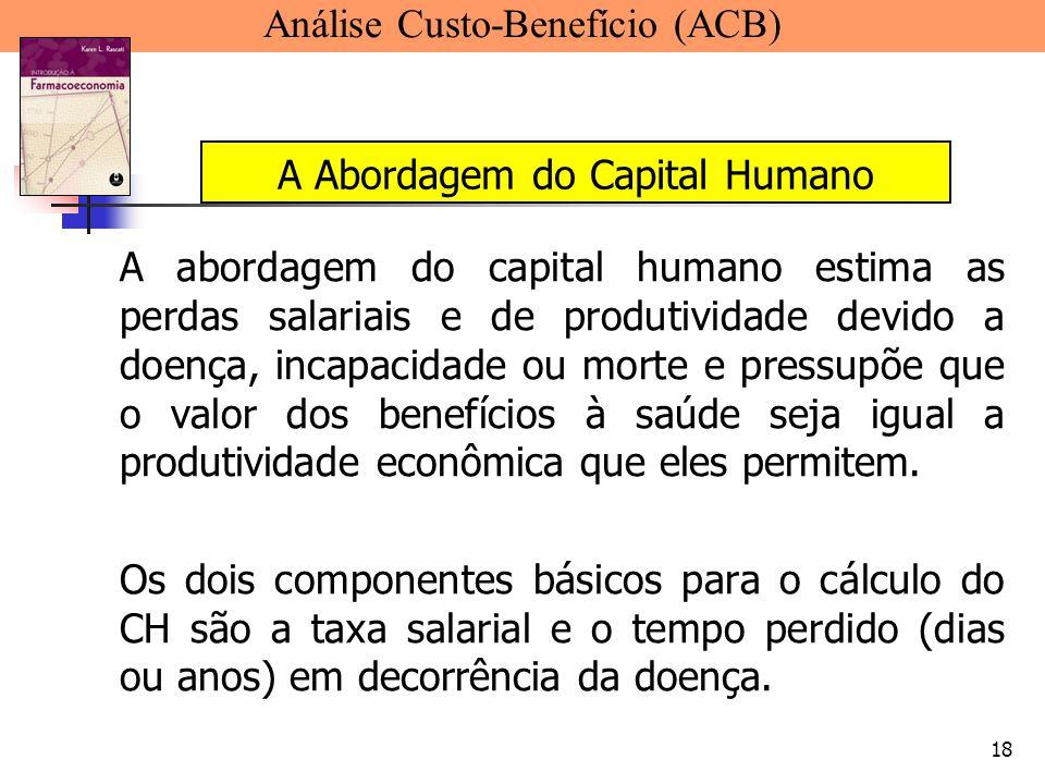 18 A abordagem do capital humano estima as perdas salariais e de produtividade devido a doença, incapacidade ou morte e pressupõe que o valor dos bene