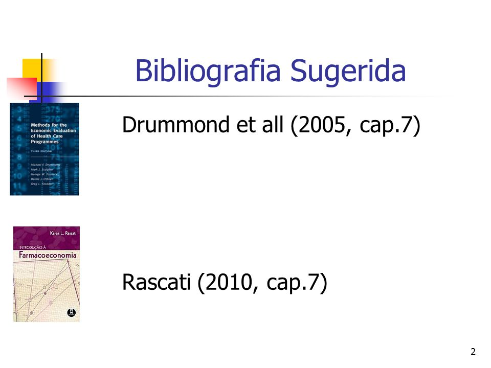 2 Bibliografia Sugerida Drummond et all (2005, cap.7) Rascati (2010, cap.7)