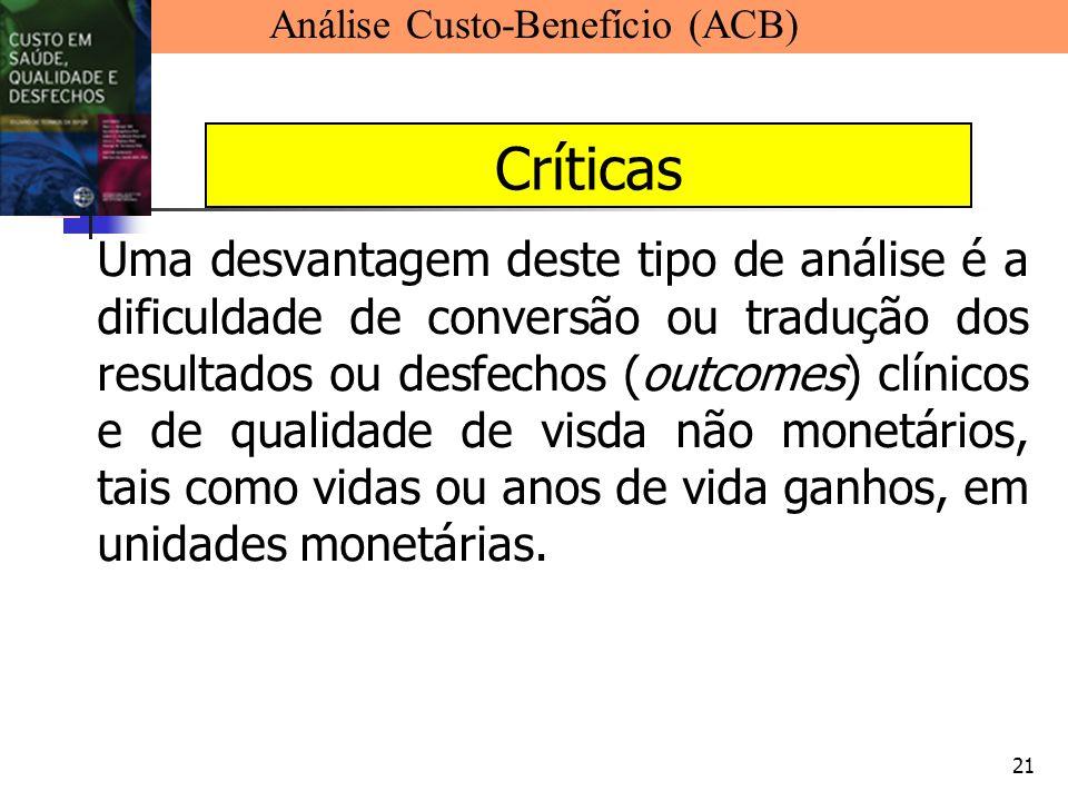 21 Uma desvantagem deste tipo de análise é a dificuldade de conversão ou tradução dos resultados ou desfechos (outcomes) clínicos e de qualidade de vi