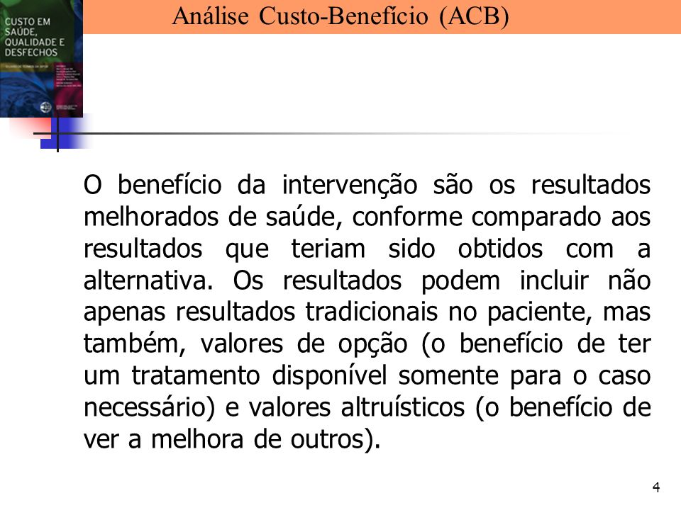 4 O benefício da intervenção são os resultados melhorados de saúde, conforme comparado aos resultados que teriam sido obtidos com a alternativa. Os re