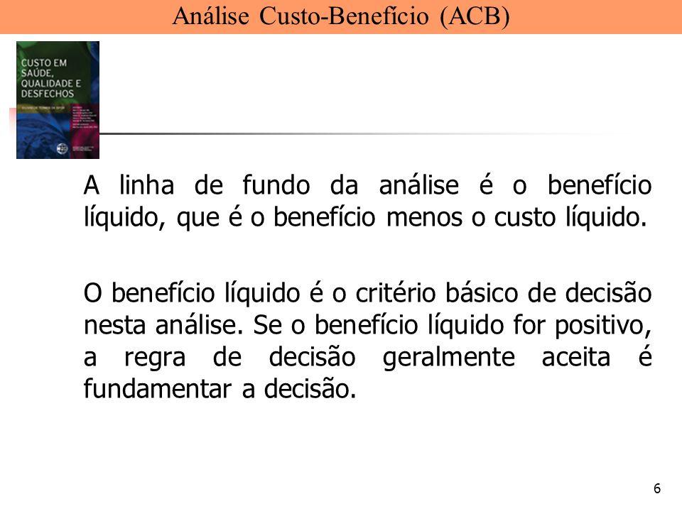 6 A linha de fundo da análise é o benefício líquido, que é o benefício menos o custo líquido. O benefício líquido é o critério básico de decisão nesta