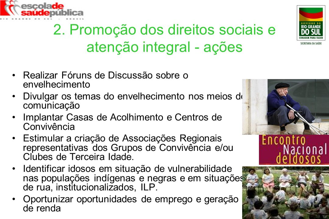 2. Promoção dos direitos sociais e atenção integral - ações Realizar Fóruns de Discussão sobre o envelhecimento Divulgar os temas do envelhecimento no