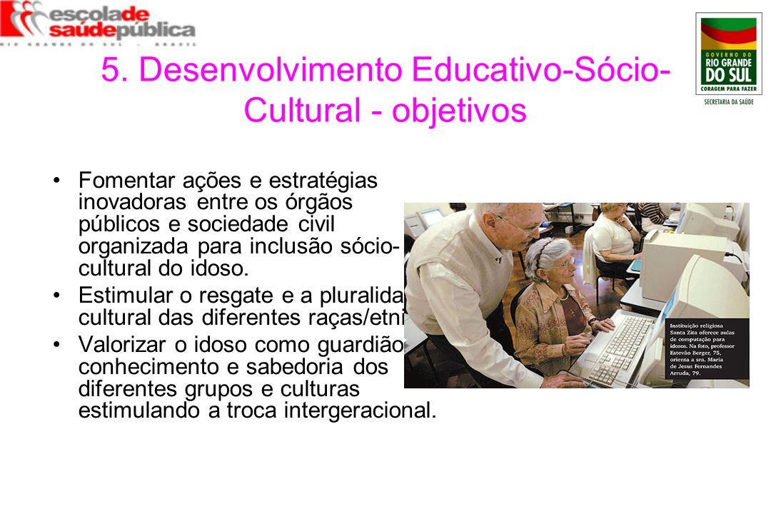 5. Desenvolvimento Educativo-Sócio- Cultural - objetivos Fomentar ações e estratégias inovadoras entre os órgãos públicos e sociedade civil organizada