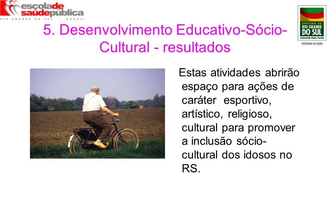5. Desenvolvimento Educativo-Sócio- Cultural - resultados Estas atividades abrirão espaço para ações de caráter esportivo, artístico, religioso, cultu
