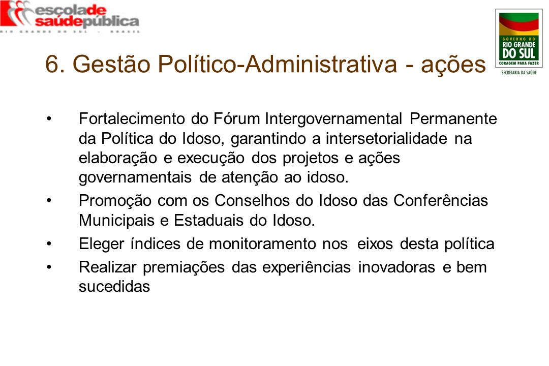 6. Gestão Político-Administrativa - ações Fortalecimento do Fórum Intergovernamental Permanente da Política do Idoso, garantindo a intersetorialidade