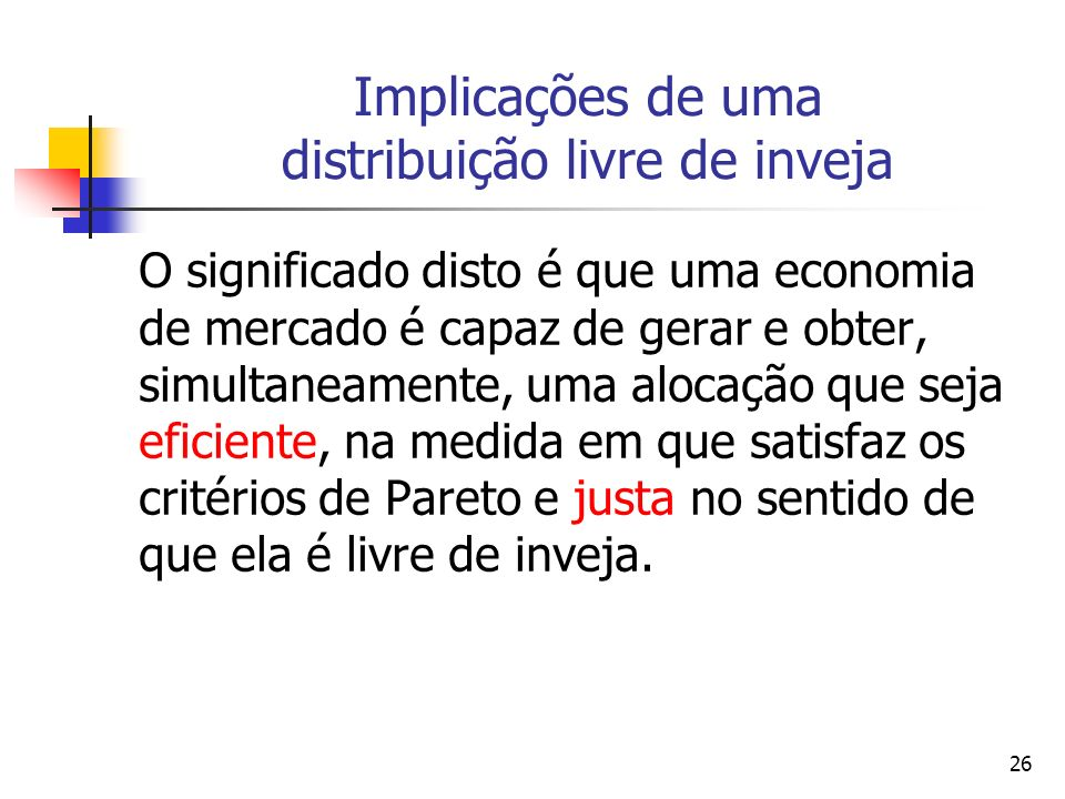 27 Um exemplo [Schotter (2001, p.590) Suponha que uma economia seja composta por apenas dois indivíduos, i e j, sendo que cada um deles recebe uma alocação inicial de 5c e 6d, sendo que c i +c j = 10 e d i +d j = 12.