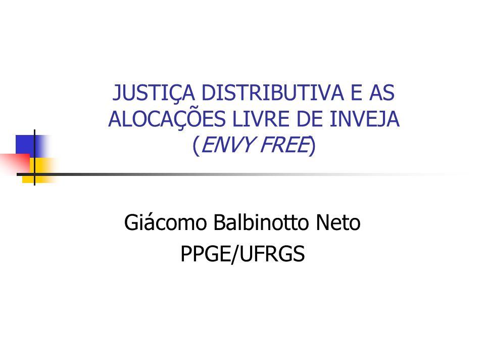JUSTIÇA DISTRIBUTIVA E AS ALOCAÇÕES LIVRE DE INVEJA (ENVY FREE) Giácomo Balbinotto Neto PPGE/UFRGS