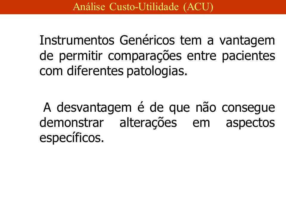 Instrumentos Genéricos tem a vantagem de permitir comparações entre pacientes com diferentes patologias.