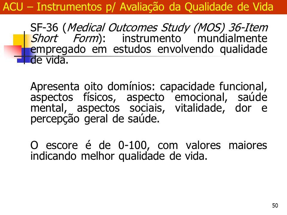 50 SF-36 (Medical Outcomes Study (MOS) 36-Item Short Form): instrumento mundialmente empregado em estudos envolvendo qualidade de vida.