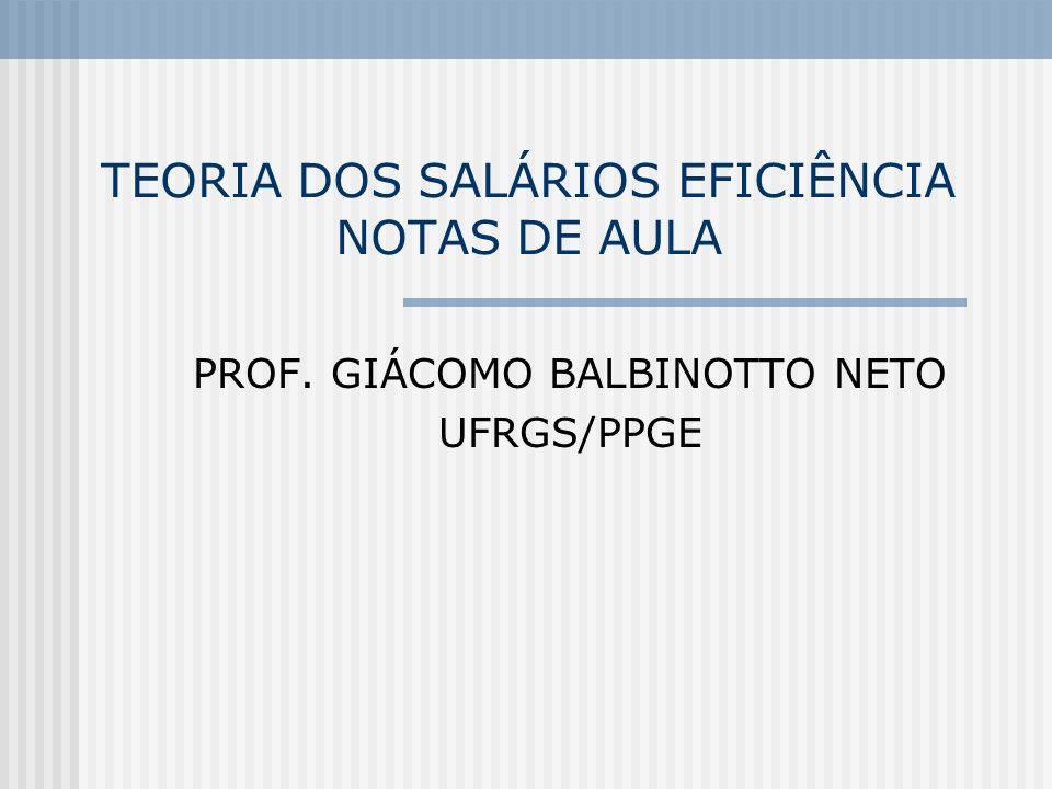 TEORIA DOS SALÁRIOS EFICIÊNCIA NOTAS DE AULA PROF. GIÁCOMO BALBINOTTO NETO UFRGS/PPGE