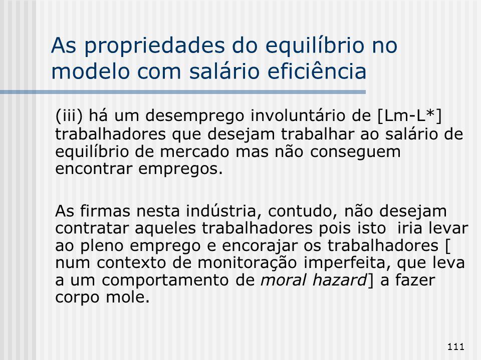 111 As propriedades do equilíbrio no modelo com salário eficiência (iii) há um desemprego involuntário de [Lm-L*] trabalhadores que desejam trabalhar ao salário de equilíbrio de mercado mas não conseguem encontrar empregos.