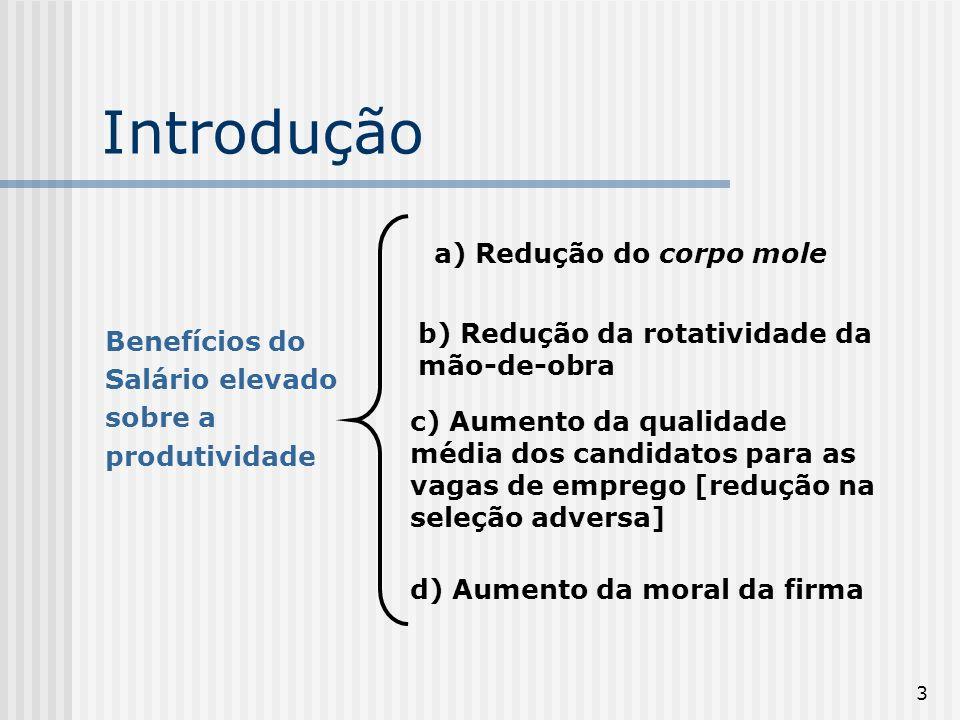 4 Modelos alternativos de salário eficiência 1) nutrition model [modelo de nutrição]; 2) shirking model [modelo de corpo mole]; 3) labor turnover model [modelo de rotatividade]; 4) adverse selection model [modelo de seleção adversa]; 5) gift exchange model [modelos de reciprocidade].